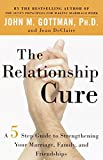 img - for The Relationship Cure: A 5 Step Guide to Strengthening Your Marriage, Family, and Friendships book / textbook / text book