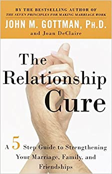 the relationship cure a five step guide to strengthening your marriage family and friendships