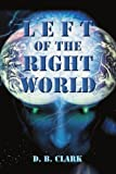 Left of the Right World, D. Clark, 0595307000