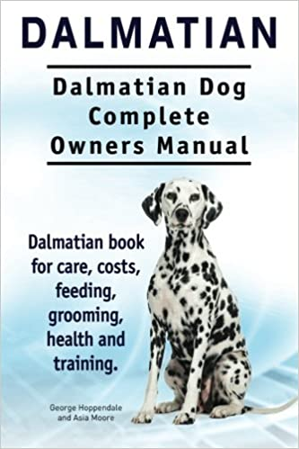 Dalmatian Dalmatian Dog Complete Owners Manual Dalmatian Book For