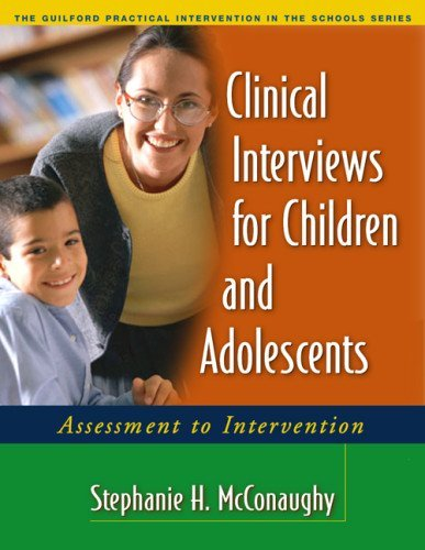 Clinical Interviews for Children and Adolescents: Assessment to Intervention (Guilford Practical Intervention in the Schools) [Paperback] [Lay-Flat Paperback] First Edition, (Lay-Flat Paperback) Ed. Stephanie H. McConaughy Phd ebook