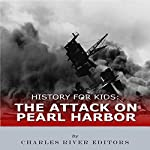 History for Kids: The Attack on Pearl Harbor | Charles River Editors