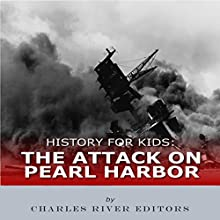 History for Kids: The Attack on Pearl Harbor Audiobook by  Charles River Editors Narrated by Tracey Norman