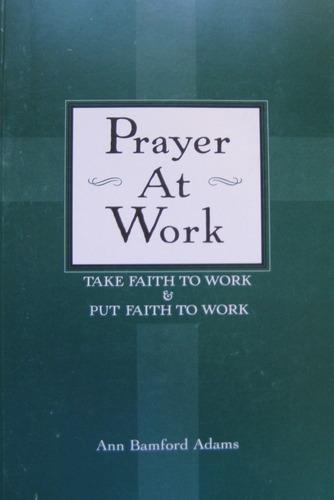 Download Prayer At Work: Take Faith to Work & Put Faith to Work pdf epub