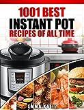 Instant Pot Cookbook: 1001 Best Instant Pot Recipes of All Time (Instant Pot, Instant Pot Slow Cooker, Slow Cooking, Meals, Instant Pot For Two, Crock ... Paleo Diet, Electric Pressure Cooker)