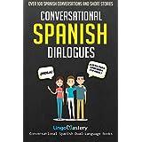 Conversational Spanish Dialogues: Over 100 Spanish Conversations and Short Stories (Conversational Spanish Dual Language Books) (Volume 1)