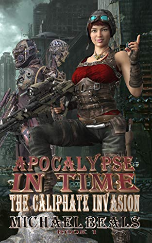 APOCALYPSE IN TIME: THE CALIPHATE INVASION by [Beals, Michael]