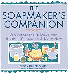 Soapmaker's Companion: A Comprehensive Guide with Recipes, Techniques & Know-How (Natural Body Series - The Natural Way to Enhance Your Life)