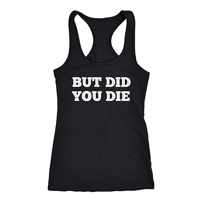 738399c1e7e76 Amazon.com  But Did You Die Racerback Tank Top Hot Summer Funny Gifts for  Girl Women 2018  Clothing