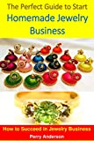 The Perfect Guide to Start Homemade Jewelry Business: How to Succeed in the Jewelry Business