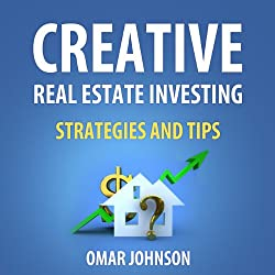 Creative Real Estate Investing Strategies and Tips
