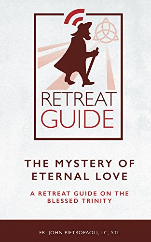 The Mystery of Eternal Love: A Retreat Guide on the Blessed Trinity (Blessed Trinity Catholic)