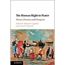 The Human Right to Water: Theory, Practice and Prospects