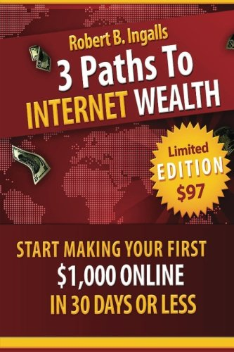 Book: 3 Paths To Internet Wealth by Robert B. Ingalls