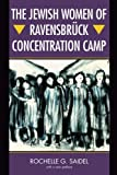 img - for The Jewish Women of Ravensbr?ck Concentration Camp by Rochelle G. Saidel (2006-03-09) book / textbook / text book