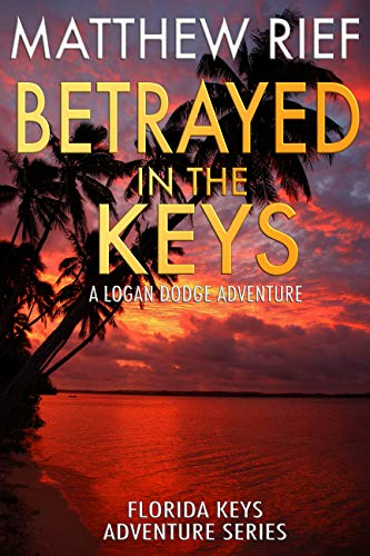 Betrayed in the Keys: A Logan Dodge Adventure (Florida Keys Adventure Series Book 4)