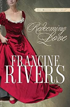 Redeeming Love: A Novel by [Rivers, Francine]