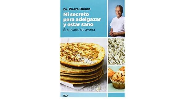 Mi secreto para adelgazar y estar sano: El salvado de avena OTROS NO FICCIÓN: Amazon.es: PIERRE DUKAN , ARACELI HERRERA JIMENEZ: Libros