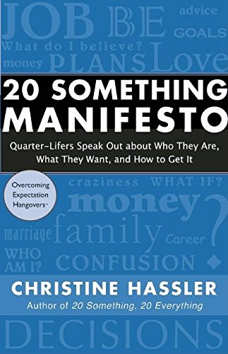 20 Something Manifesto: Quarter-Lifers Speak Out About Who They Are, What They Want, and How to Get It