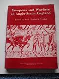 Weapons and Warfare in Anglo-Saxon England, Sonia Chadwick Hawkes, 0947816216