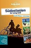 Lonely Planet Reiseführer Südostasien für wenig Geld (Lonely Planet Reiseführer Deutsch)