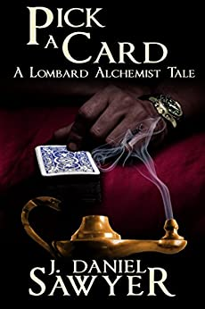 Pick A Card (The Lombard Alchemist Tales Book 6) by [Sawyer, J. Daniel, Sawyer, J. Daniel]