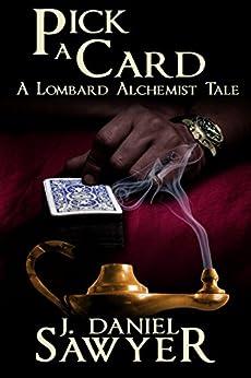 Pick A Card (The Lombard Alchemist Tales Book 6) by [Sawyer, J. Daniel]