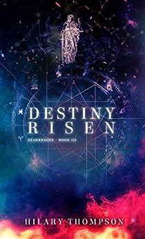 Destiny Risen (Starbright series Book 3) by [Thompson, Hilary]