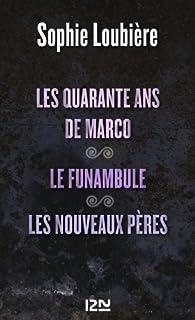 Les quarante ans de Marco suivis de Le funambule et Les nouveaux pères par Sophie Loubière