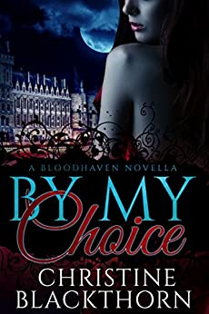 By My Choice: A Bloodhaven Novella (Bloodhavens Book 0) by [Blackthorn, Christine]