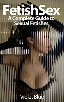 Fetish Sex: A Complete Guide to Sexual Fetishes by [Blue, Violet]