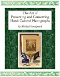 The Art of Preserving and Conserving Hand-Colored Photographs
