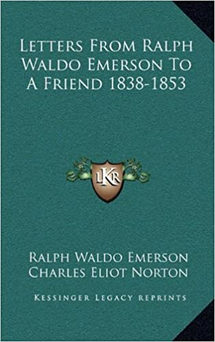 Letters From Ralph Waldo Emerson To A Friend 1838-1853