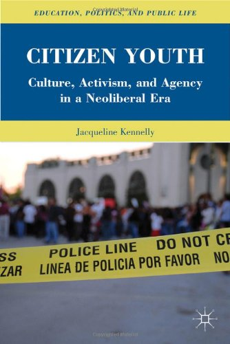 Citizen Youth: Culture, Activism, and Agency in a Neoliberal Era by Jacqueline Kennelly, Palgrave Macmillan