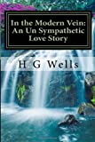 In the Modern Vein: an un Sympathetic Love Story, H. G. Wells, 149738673X