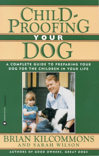 Childproofing Your Dog: A Complete Guide to Preparing Your Dog for the Children in Your Life (Introducing Your Dog To Your New Baby)