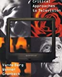 Critical Approaches to Television, Vande Berg and Bruce E. Gronbeck, 0618206744