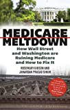 Medicare Meltdown, Rosemary Gibson and Janardan Prasad Singh, 1442219793