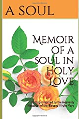Memoir of a soul in Holy Love: Writings Inspired by the Heavenly Messages of the Blessed Virgin Mary (Living in Holy Love) Paperback
