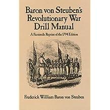 Baron Von Steuben's Revolutionary War Drill Manual: A Facsimile Reprint of the 1794 Edition