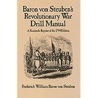 Baron Von Steuben's Revolutionary War Drill Manual: A Facsimile Reprint of the 1794 Edition (Dover Military History…