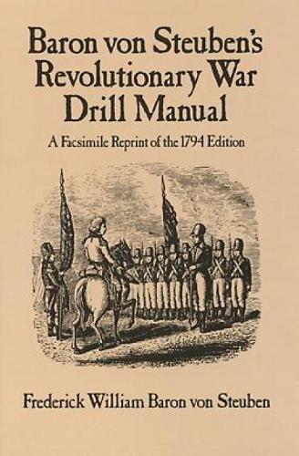 最低价格 Baron Von Steuben' Revolutionary War Drill Manual: Facsimile Reprint the 1794 Edition (Dover Military History,