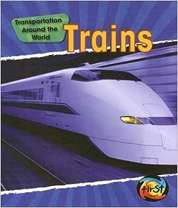Amazon com: Trains (Transportation Around the World