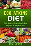 Eco-Atkins Diet: The Atkins Diet Guide & Recipe Book for Vegans and Vegetarians