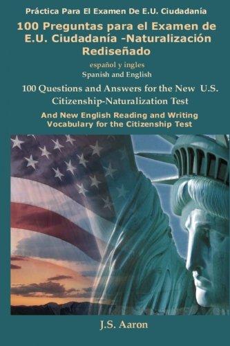 100 Preguntas para el Examen de E.U. Ciudadanía-Naturalización Rediseñado / 100 Questions for the New U.S. Citizenship Test (Spanish and English Edition)