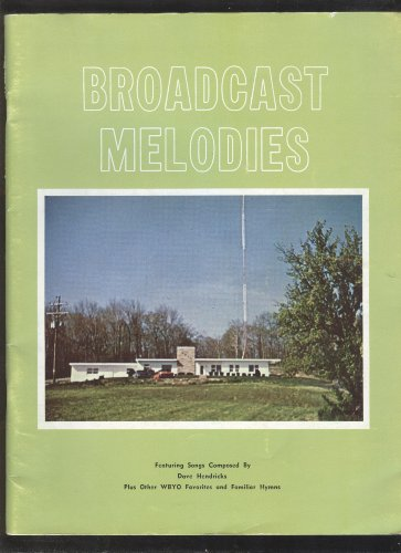 Broadcast Melodies : Featuring Songs Composed by Dave Hendricks Plus Other WBYO Favorites and Familiar Hymns
