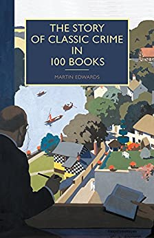 The Story of Classic Crime in 100 Books by [Edwards, Martin]