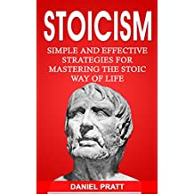 Stoicism: Simple and Effective Strategies for Mastering the Stoic Way of Life