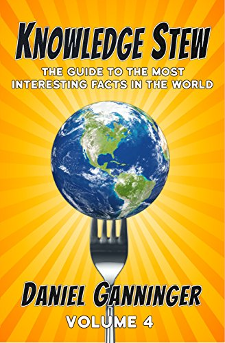 Most Interesting Facts >> Knowledge Stew The Guide To The Most Interesting Facts In The World Volume 4 Knowledge Stew Guides