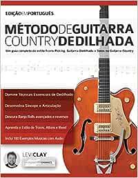 Método de Guitarra Country Dedilhada: Um guia completo do estilo Travis Picking, Guitarra Dedilhada e Solos na Guitarra Country (tocar guitarra country)